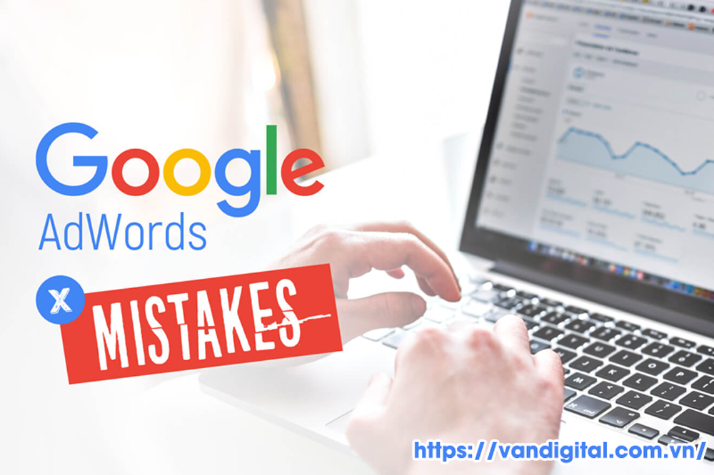 Chạy quảng cáo Google Ads hiệu quả: 7 sai lầm cần tránh 3