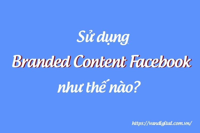 Branded Content Facebook là gì? và sử dụng như thế nào? 1