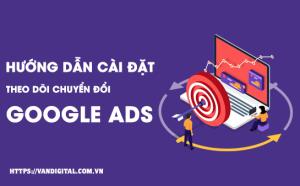 Hướng dẫn cài đặt theo dõi chuyển đổi Google Ads 3